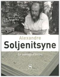 Alexandre Soljenitsyne : le courage d'écrire