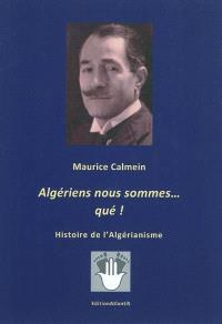 Algériens nous sommes... qué ! : histoire de l'algérianisme
