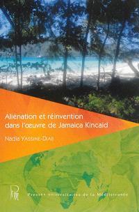 Aliénation et réinvention dans l'oeuvre de Jamaica Kincaid