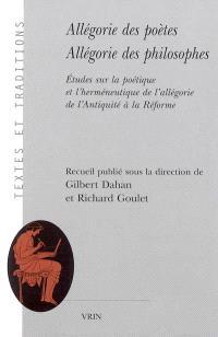 Allégorie des poètes, allégorie des philosophes : études sur la poétique et l'herméneutique de l'allégorie de l'Antiquité à la Réforme