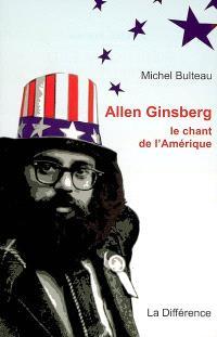 Allen Ginsberg : le chant de l'Amérique