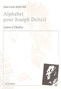 Alphabet pour Joseph Delteil : lettres à Choléra