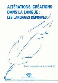 Altérations, créations dans la langue : les langages dépravés