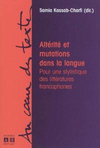 Altérité et mutations dans la langue : pour une stylistique des littératures francophones
