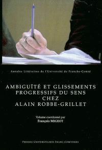Ambiguïté et glissements progressifs du sens chez Alain Robbe-Grillet : actes de la rencontre internationale autour d'Alain Robbe-Grillet (31 janvier 2001 et 1er février 2002) Laseldi (Grelis)