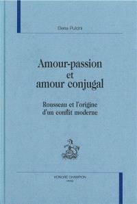 Amour-passion et amour conjugal : Rousseau et l'origine d'un conflit moderne