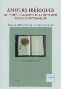 Amours ibériques : six thèmes concertants de la littérature espagnole contemporaine