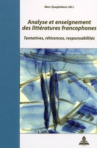 Analyse et enseignement des littératures francophones : tentatives, réticences, responsabilités : actes du colloque de Paris, 31 mai-2 juin 2006