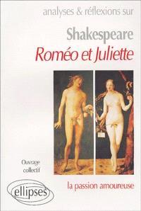 Analyses et réflexions sur Shakespeare, Roméo et Juliette : la passion amoureuse