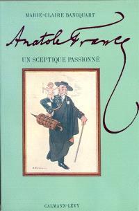 Anatole France, un sceptique passionné