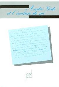 André Gide et l'écriture de soi : actes du colloque, Paris, 2 et 3 mars 2001