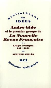 André Gide et le premier groupe de la Nouvelle revue française. Volume 2, L'Age critique : 1911-1912