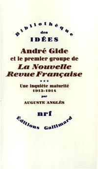 André Gide et le premier groupe de la Nouvelle revue française. Volume 3, Une Inquiète maturité : 1913-1914