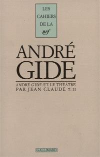 André Gide et le théâtre. Volume 2