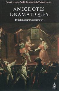 Anecdotes dramatiques : de la Renaissance aux Lumières