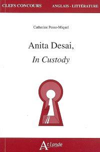 Anita Desai, In custody