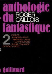 Anthologie du fantastique. Volume 2, France, Espagne, Italie, Amérique latine, Haïti, Pologne, Russie,Finlande, Extrême-Orient