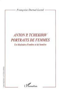 Anton Tchekhov, portraits de femmes : un itinéraire d'ombre et de lumière