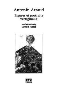 Antonin Artaud  : figures et portraits vertigineux