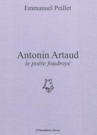 Antonin Artaud : le poète foudroyé