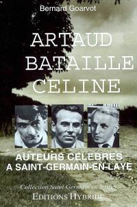 Antonin Artaud (1896-1948), Georges Bataille (1897-1962), Louis-Ferdinand Céline (1894-1961) : auteurs célèbres à Saint-Germain-en-Laye