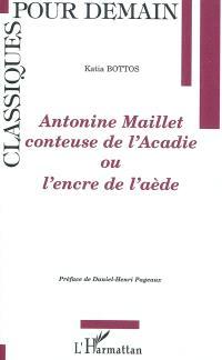 Antonine Maillet conteuse de l'Acadie ou L'encre de l'aède