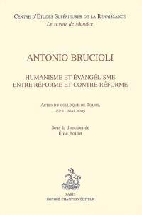 Antonio Brucioli, humanisme et évangélisme entre Réforme et Contre-Réforme : actes du colloque de Tours, 20-21 mai 2005