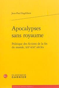 Apocalypses sans royaume : politique des fictions de la fin du monde, XXe-XXIe siècles
