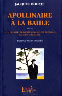 Apollinaire à la Baule; Suivi de Apollinaire, permissionnaire en Bretagne (Bénodet, Kervoyal)