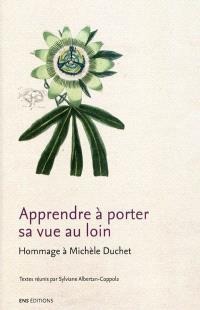Apprendre à porter sa vue au loin : hommage à Michèle Duchet