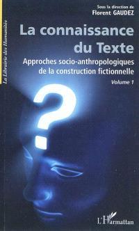 Approches socio-anthropologiques de la construction fictionnelle. Volume 1, La connaissance du texte