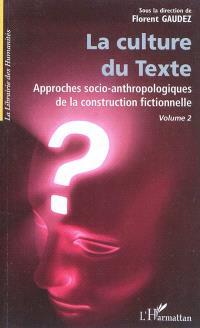 Approches socio-anthropologiques de la construction fictionnelle. Volume 2, La culture du texte