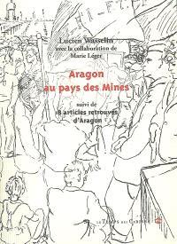 Aragon au pays des mines. Suivi de 18 articles retrouvés d'Aragon