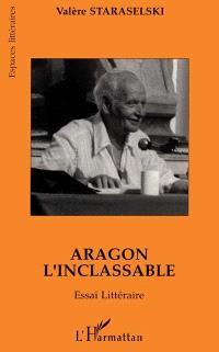 Aragon l'inclassable : essai littéraire : lire Aragon à partir de La mise à mort et de Théâtre-Roman