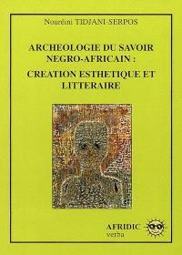 Archéologie du savoir négro-africain : création esthétique et littéraire