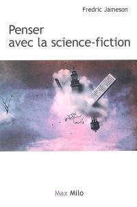 Archéologies du futur. Volume 2, Penser avec la science-fiction