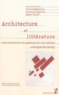 Architecture et littérature : une interaction en question XXe-XXIe siècles : colloque de Cerisy, septembre 2009