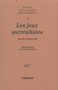 Archives du surréalisme. Volume 5, Les jeux surréalistes : mars 1921-septembre 1962