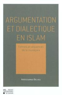 Argumentation et dialectique en islam : formes et séquences de la Munazara