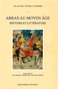 Arras au Moyen-Age : Histoire et littérature