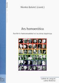 Ars homoerotica : escribir la homosexualidad en las letras hispanicas