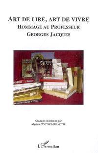 Art de lire, art de vivre : hommage au professeur Georges Jacques
