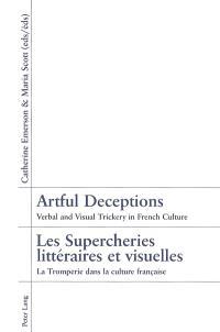 Artful deceptions : verbal and visual trickery in French culture = Les supercheries littéraires et visuelles : la tromperie dans la culture française