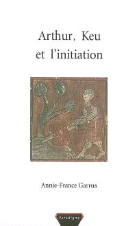 Arthur, Keu et l'initiation