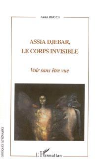 Assia Djebar, le corps invisible : voir sans être vue