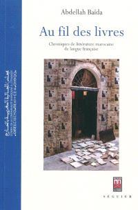Au fil des livres : chroniques de littérature marocaine de langue française