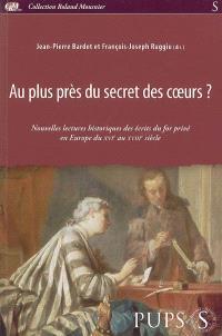 Au plus près du secret des coeurs ? : nouvelles lectures historiques des écrits du for privé en Europe du XVIe au XVIIIe siècle