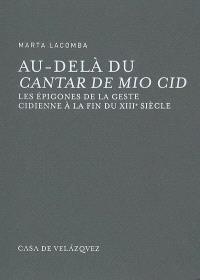 Au-delà du Cantar de mio Cid : les épigones de la geste cidienne à la fin du XIIIe siècle