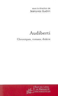 Audiberti : chroniques, romans, théâtre : actes du colloque de la Sorbonne Nouvelle, 5 novembre 2006