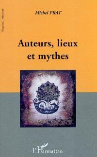 Auteurs, lieux et mythes